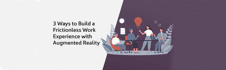 3 ways to build a frictionless work experience with AR